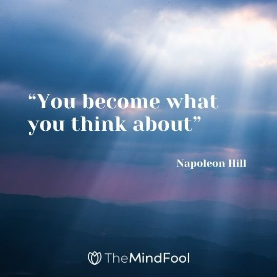 """""""You become what you think about"""" ― Napoleon Hill"""