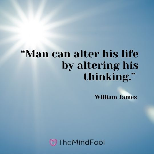 """""""Man can alter his life by altering his thinking."""" – William James"""