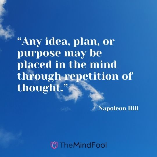 """""""Any idea, plan, or purpose may be placed in the mind through repetition of thought."""" – Napoleon Hill"""