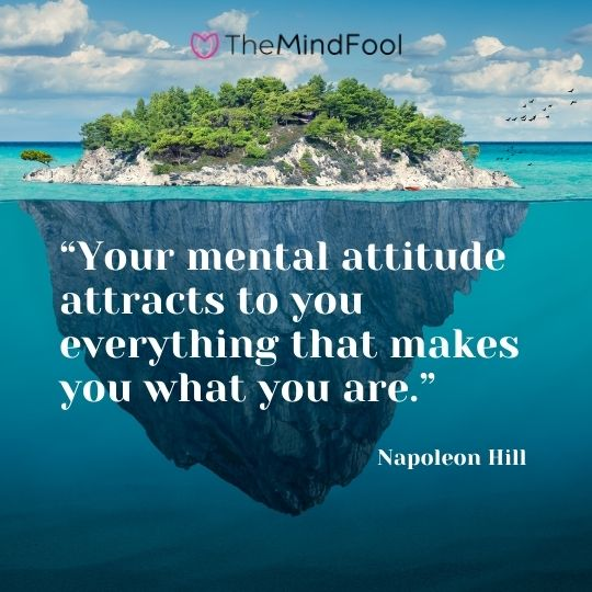 """""""Your mental attitude attracts to you everything that makes you what you are."""" – Napoleon Hill"""