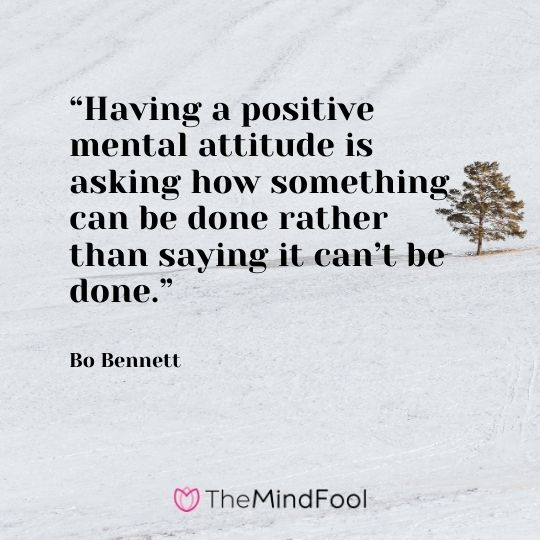 """""""Having a positive mental attitude is asking how something can be done rather than saying it can't be done."""" – Bo Bennett"""