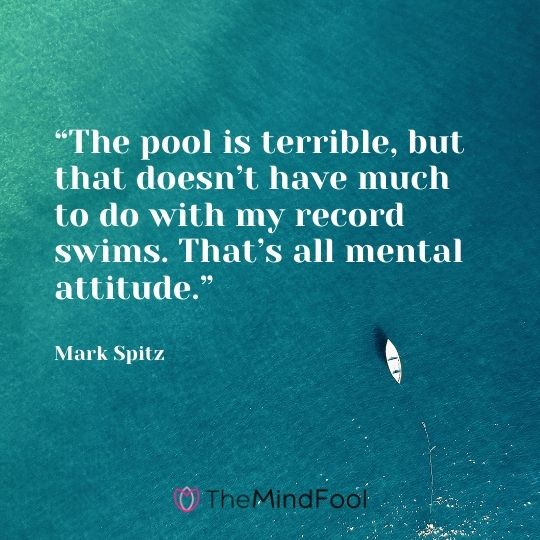 """""""The pool is terrible, but that doesn't have much to do with my record swims. That's all mental attitude."""" – Mark Spitz"""