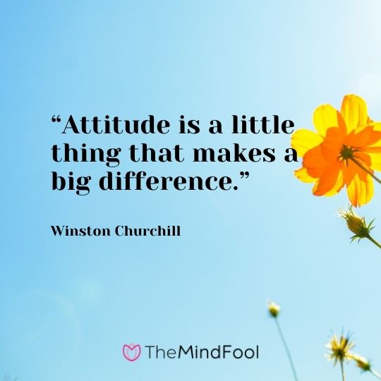 """""""Attitude is a little thing that makes a big difference."""" – Winston Churchill"""