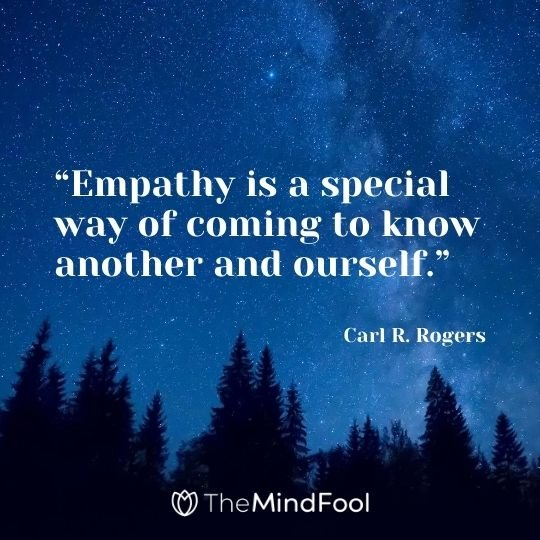 """Empathy is a special way of coming to know another and ourself."" — Carl R. Rogers"