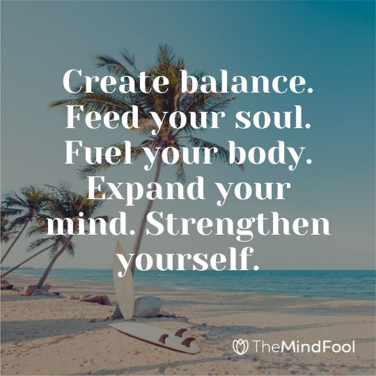 Create balance. Feed your soul. Fuel your body. Expand your mind. Strengthen yourself.