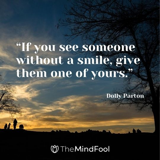 """If you see someone without a smile, give them one of yours."" – Dolly Parton"