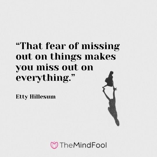 """""""That fear of missing out on things makes you miss out on everything."""" – Etty Hillesum"""