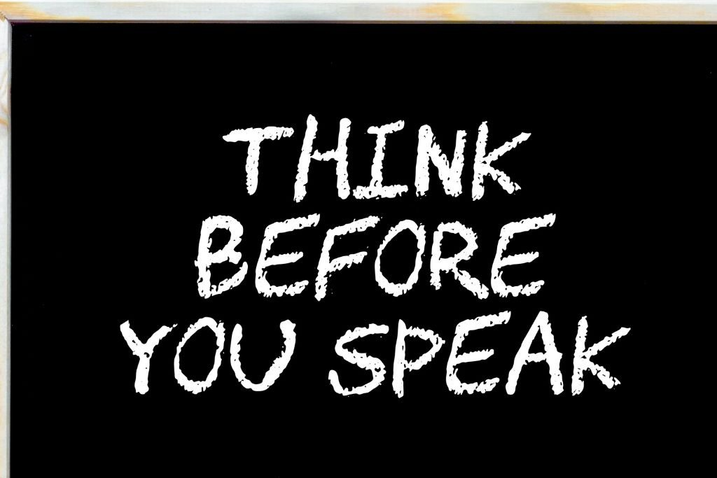 Think before you talk