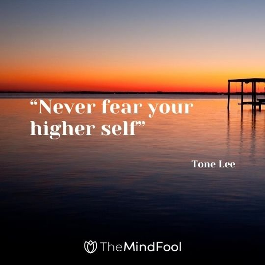"""""""Never fear your higher self"""" — Tone Lee"""