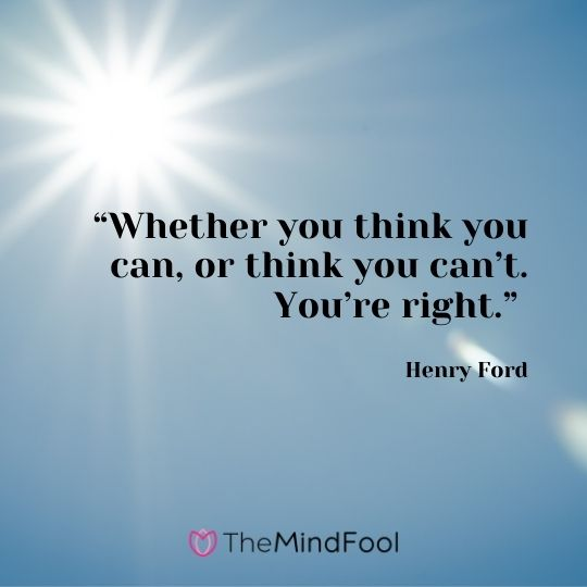 """""""Whether you think you can, or think you can't. You're right."""" – Henry Ford"""