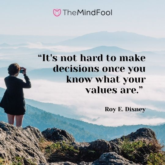 """""""It's not hard to make decisions once you know what your values are."""" – Roy E. Disney"""