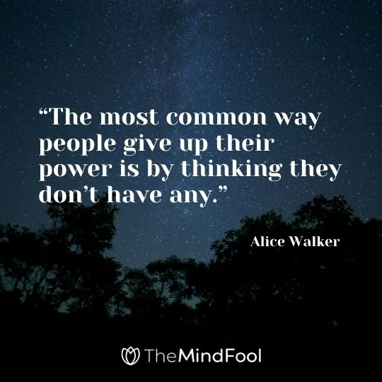 """""""The most common way people give up their power is by thinking they don't have any."""" – Alice Walker"""