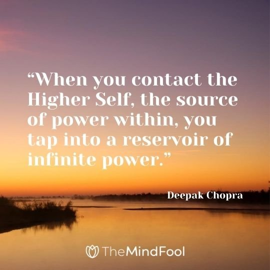 """""""When you contact the Higher Self, the source of power within, you tap into a reservoir of infinite power."""" – Deepak Chopra"""