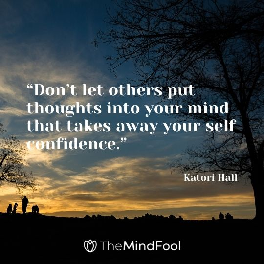 """Don't let others put thoughts into your mind that takes away your self confidence."" – Katori Hall"