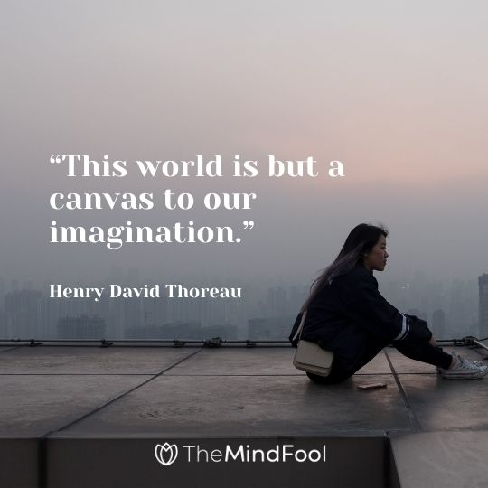 """""""This world is but a canvas to our imagination."""" — Henry David Thoreau"""