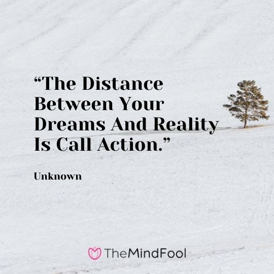 """""""The Distance Between Your Dreams And Reality Is Call Action."""" – Unknown"""