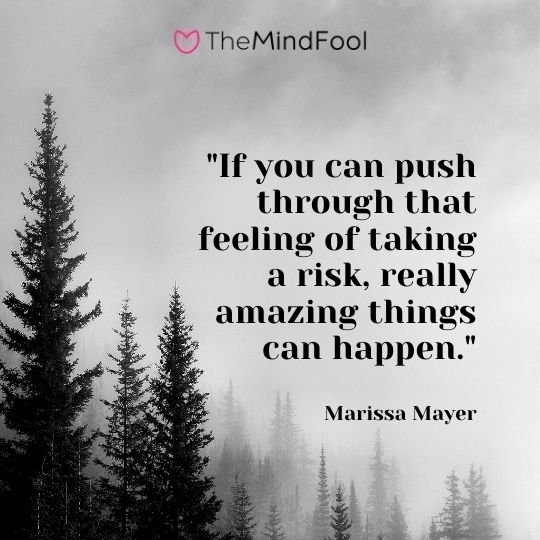 """If you can push through that feeling of taking a risk, really amazing things can happen."" - Marissa Mayer"