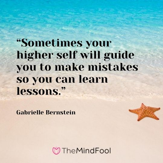 """""""Sometimes your higher self will guide you to make mistakes so you can learn lessons."""" – Gabrielle Bernstein"""