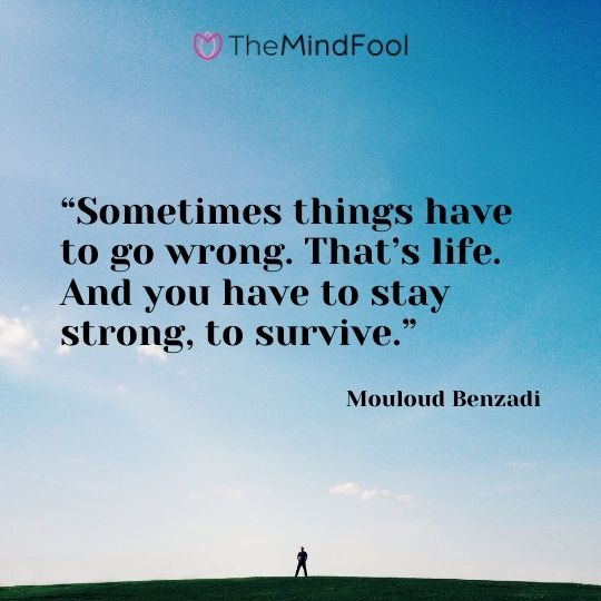 """""""Sometimes things have to go wrong. That's life. And you have to stay strong, to survive."""" — Mouloud Benzadi"""