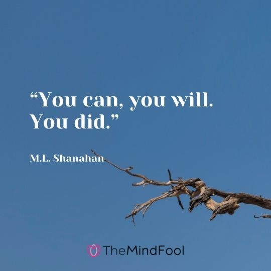 """""""You can, you will. You did."""" ― M.L. Shanahan"""