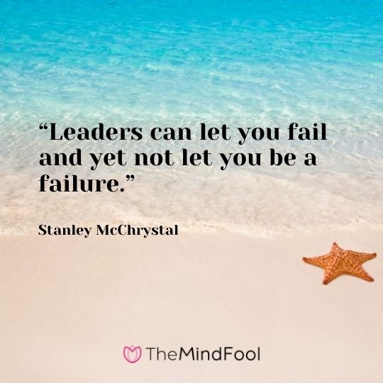"""Leaders can let you fail and yet not let you be a failure."" – Stanley McChrystal"