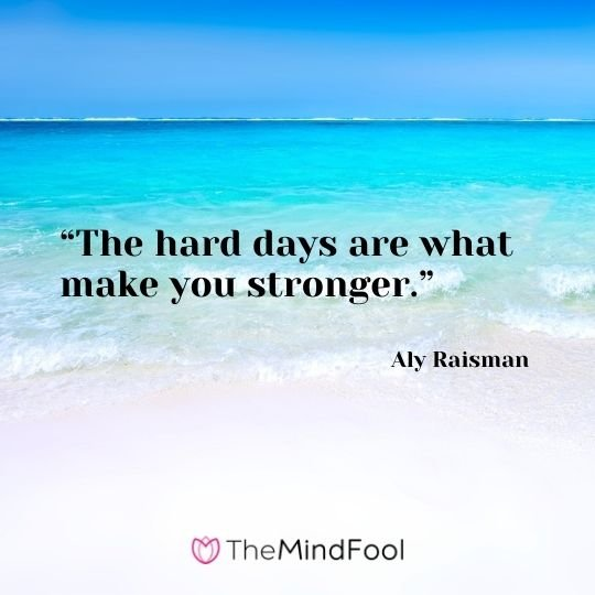 """The hard days are what make you stronger."" – Aly Raisman"