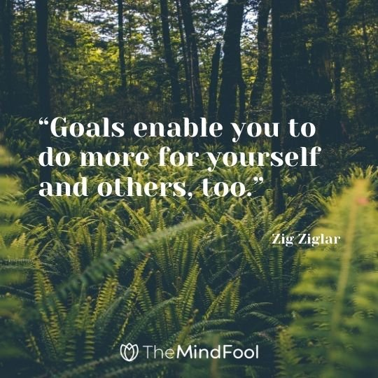 """""""Goals enable you to do more for yourself and others, too."""" – Zig Ziglar"""