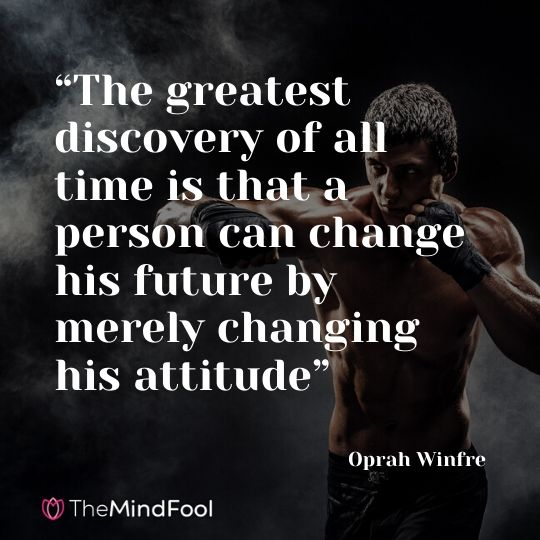 """The greatest discovery of all time is that a person can change his future by merely changing his attitude"" - Oprah Winfrey"