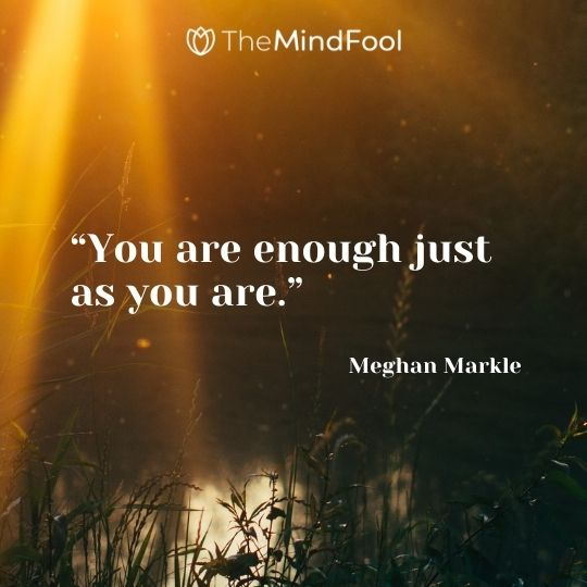 """You are enough just as you are."" – Meghan Markle"