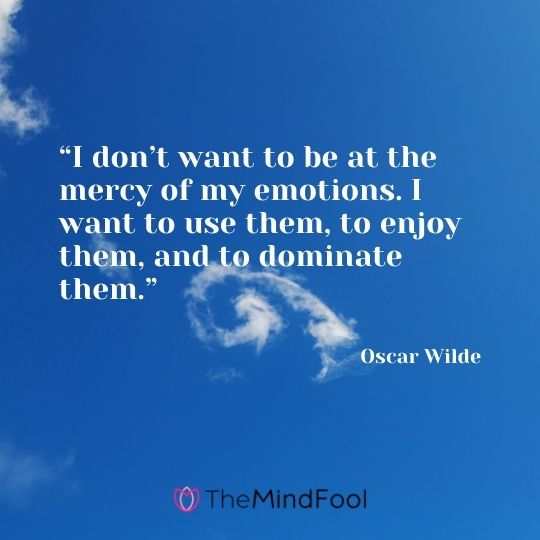 """""""I don't want to be at the mercy of my emotions. I want to use them, to enjoy them, and to dominate them."""" – Oscar Wilde"""