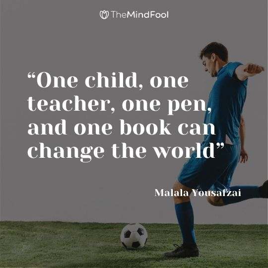 """One child, one teacher, one pen, and one book can change the world"" - Malala Yousafzai"