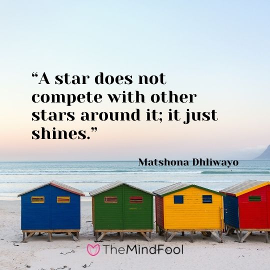"""A star does not compete with other stars around it; it just shines."" – Matshona Dhliwayo"