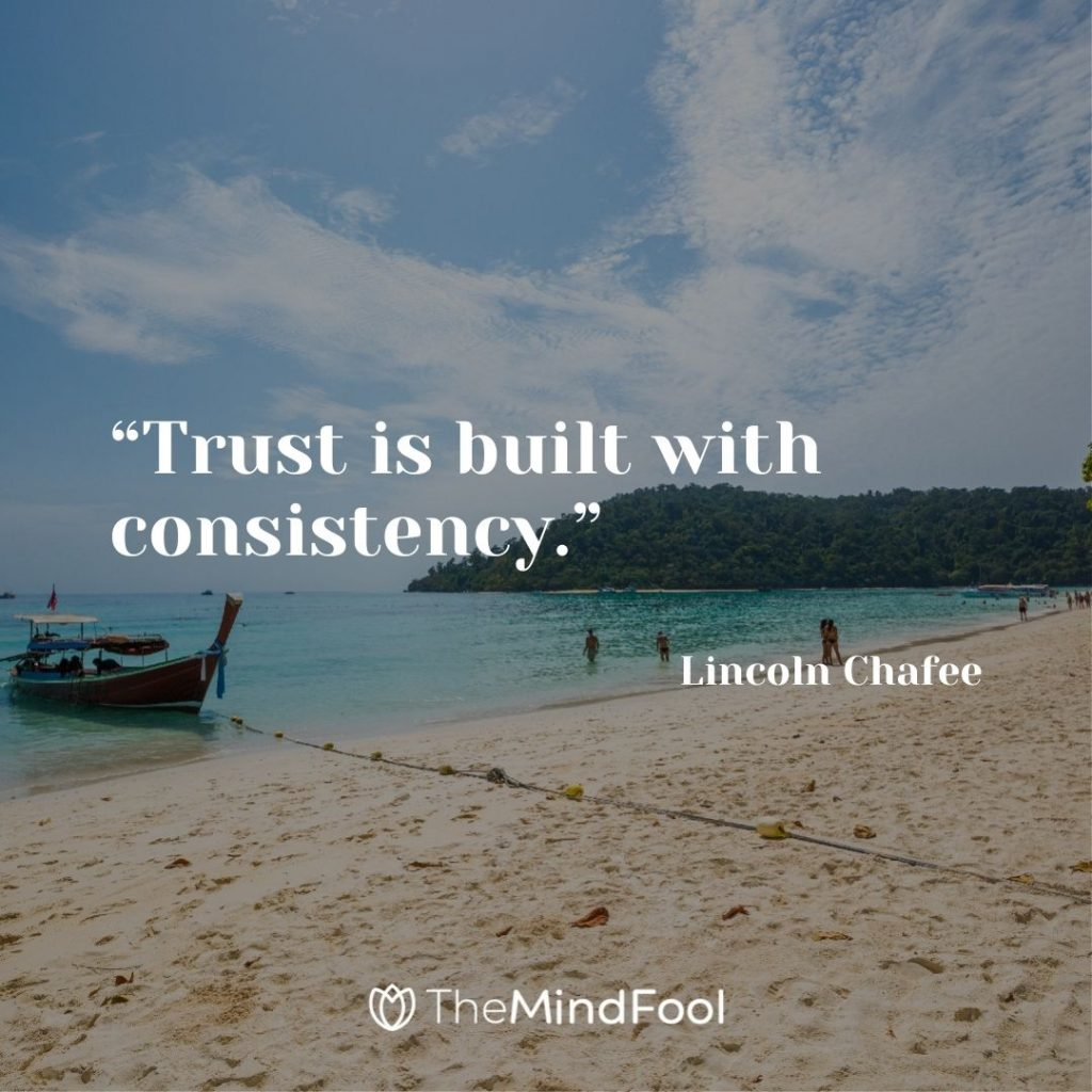 """""""Trust is built with consistency."""" – Lincoln Chafee"""