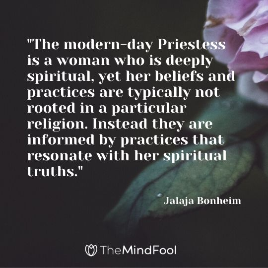 """The modern-day Priestess is a woman who is deeply spiritual, yet her beliefs and practices are typically not rooted in a particular religion. Instead they are informed by practices that resonate with her spiritual truths.""- Jalaja Bonheim"