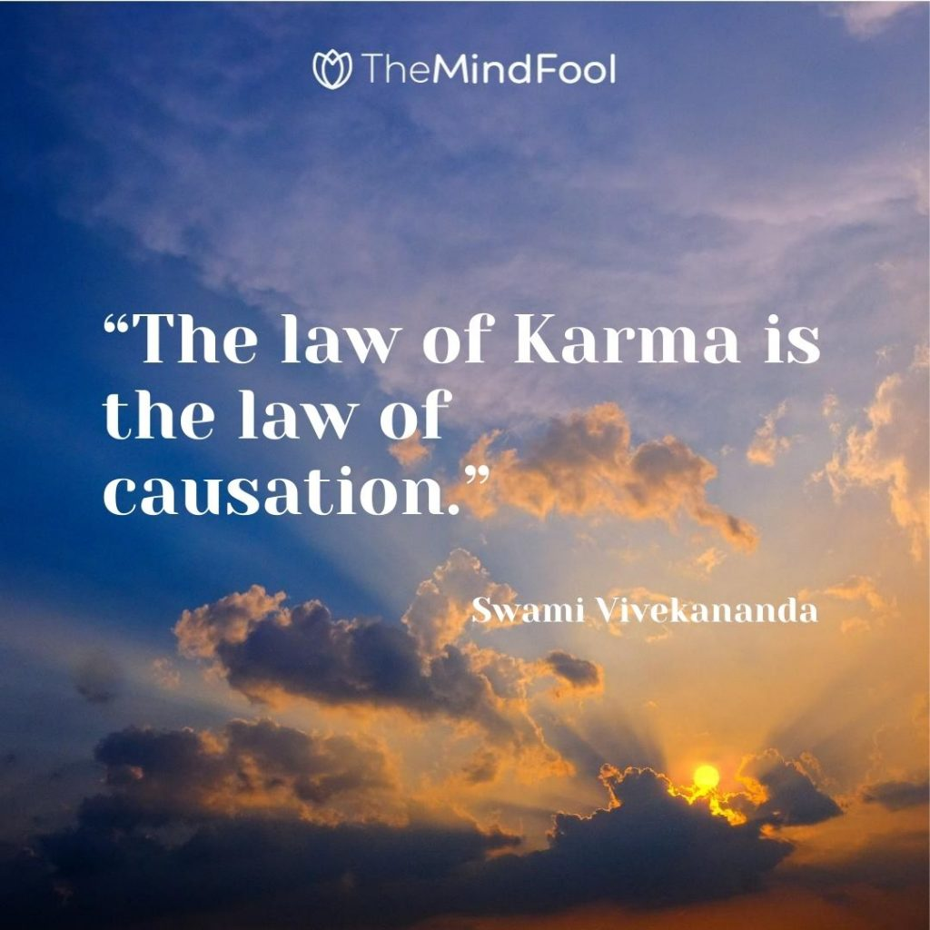 """The law of Karma is the law of causation."" – Swami Vivekananda"
