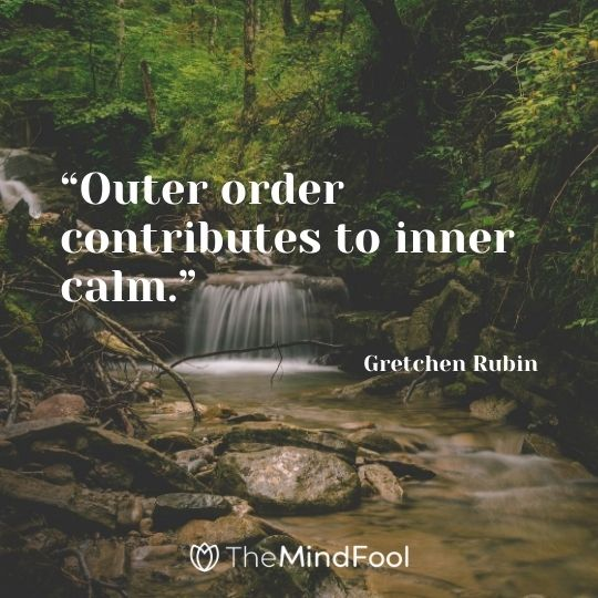 """Outer order contributes to inner calm."" - Gretchen Rubin"