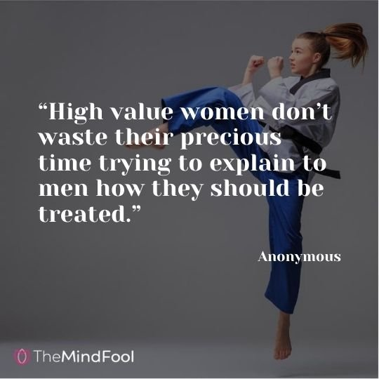 """""""High value women don't waste their precious time trying to explain to men how they should be treated."""" – Anonymous"""