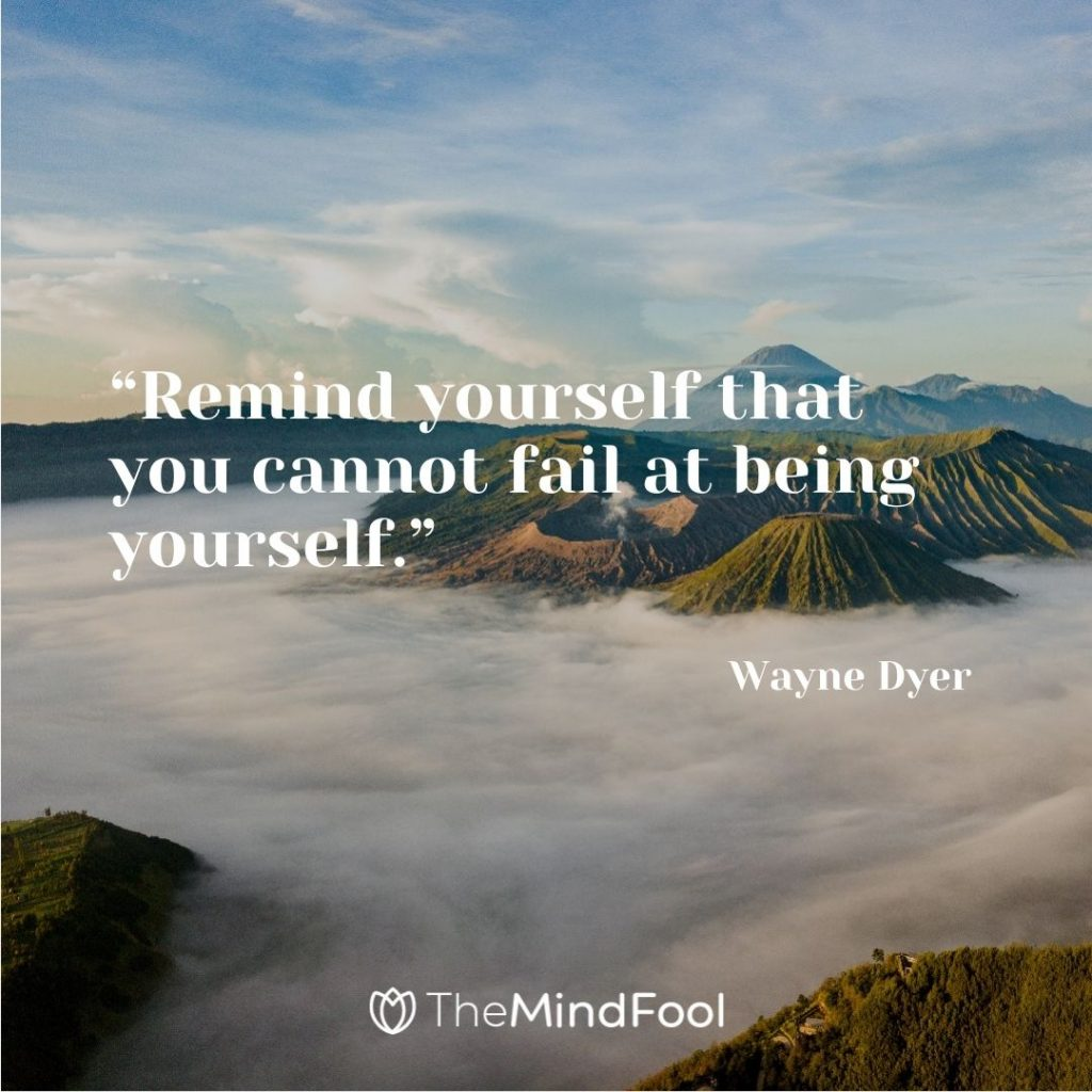 """""""Remind yourself that you cannot fail at being yourself."""" – Wayne Dyer"""