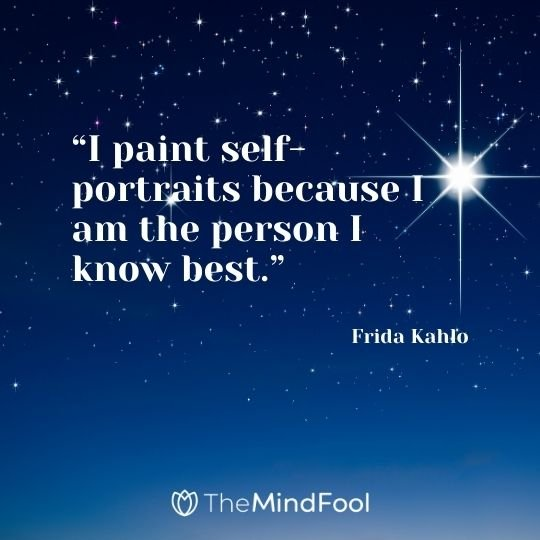 """I paint self-portraits because I am the person I know best."" – Frida Kahlo"