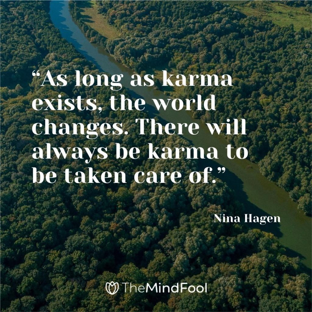 """As long as karma exists, the world changes. There will always be karma to be taken care of."" – Nina Hagen"