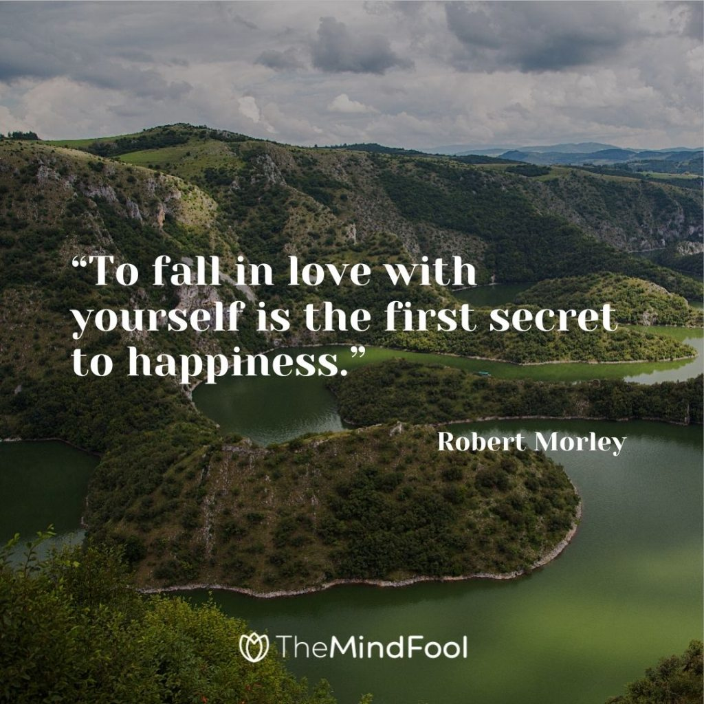 """""""To fall in love with yourself is the first secret to happiness."""" – Robert Morley"""
