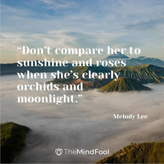 """""""Don't compare her to sunshine and roses when she's clearly orchids and moonlight."""" — Melody Lee"""