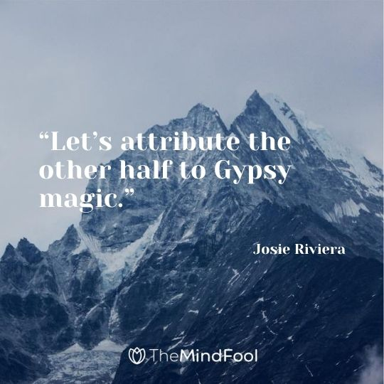 """""""Let's attribute the other half to Gypsy magic."""" — Josie Riviera"""