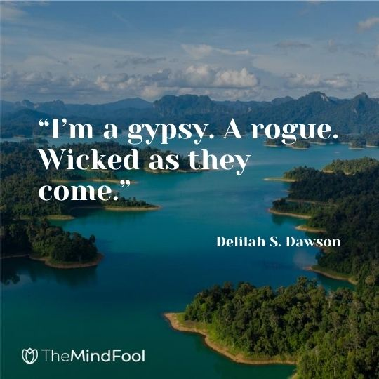 """""""I'm a gypsy. A rogue. Wicked as they come."""" — Delilah S. Dawson"""