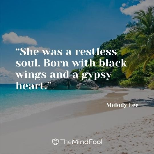 """""""She was a restless soul. Born with black wings and a gypsy heart."""" — Melody Lee"""