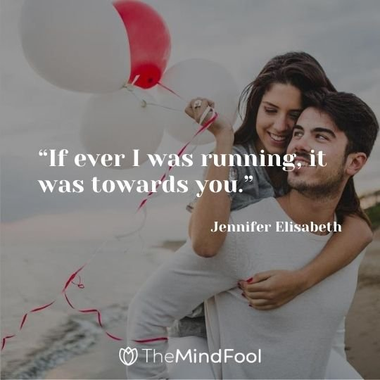 """If ever I was running, it was towards you."" ― Jennifer Elisabeth"