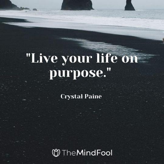 """Live your life on purpose."" — Crystal Paine"