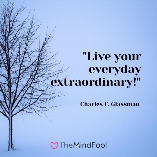 """Live your everyday extraordinary!"" — Charles F. Glassman"