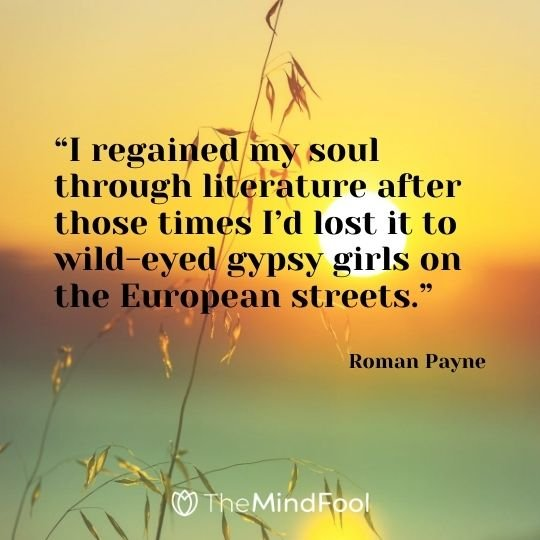 """""""I regained my soul through literature after those times I'd lost it to wild-eyed gypsy girls on the European streets."""" — Roman Payne"""