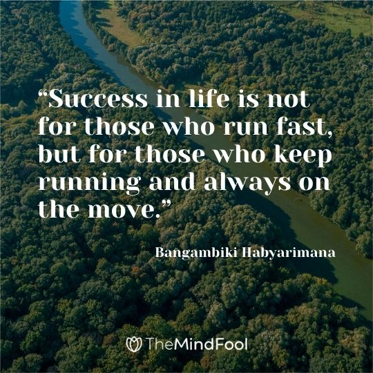 """Success in life is not for those who run fast, but for those who keep running and always on the move."" ― Bangambiki Habyarimana"